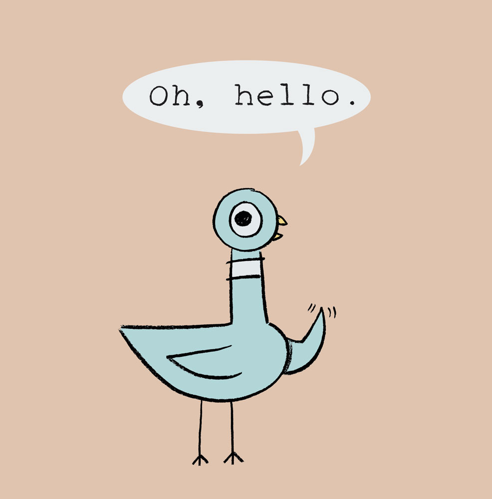 Pigeon<br>Oh, Hello.